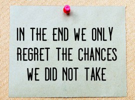 n The End We Only Regret The Chances We Did Not Take
